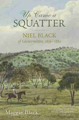 Up Came a Squatter: Niel Black of Glenormiston, 1839-1880 (Paperback)