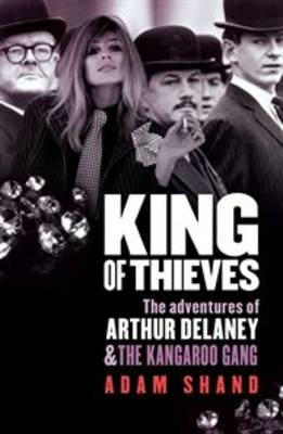 King of Thieves: The Adventures of Arthur Delaney and the Kangaroo Gang (Paperback)
