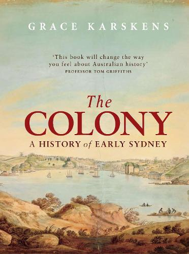The Colony: A history of early Sydney (Paperback)