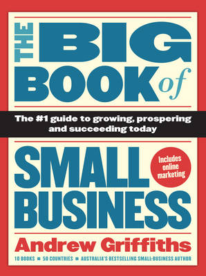 The Big Book of Small Business: The Number 1 Guide to Growing, Prospering and Succeeding Today (Paperback)