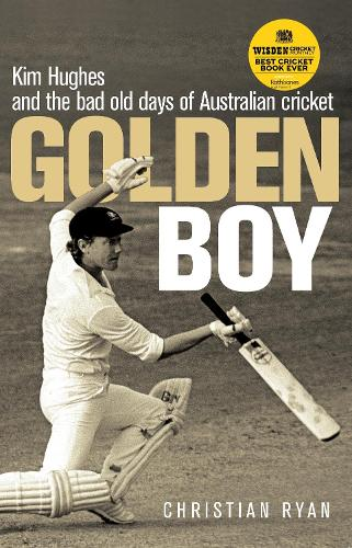Golden Boy: Kim Hughes and the bad old days of Australian cricket (Paperback)