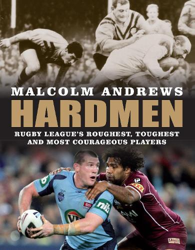Hardmen: Rugby league's roughest, toughest and most courageous players (Paperback)