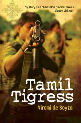 Tamil Tigress: My Story as a Child Soldier in Sri Lanka's Bloody Civil War (Paperback)
