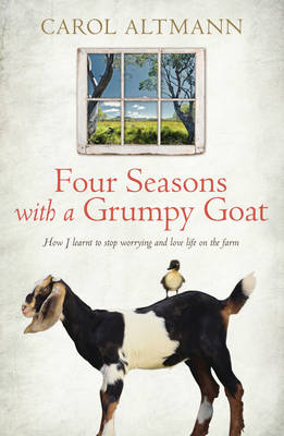 Four Seasons with a Grumpy Goat: How I Learnt to Stop Worrying and Love Life on the Farm (Paperback)