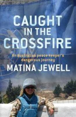 Caught in the Crossfire: An Australian Peacekeeper Beyond the Front-Line (Paperback)
