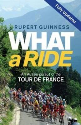 What a Ride: An Aussie Pursuit of the Tour De France (Paperback)