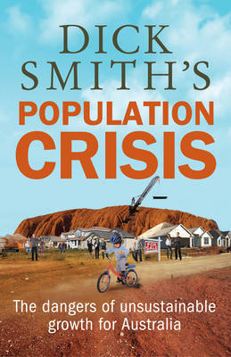 Dick Smith's Population Crisis: The Dangers of Unsustainable Growth for Australia (Paperback)