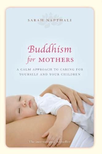 Buddhism for Mothers: A calm approach to caring for yourself and your children (Paperback)