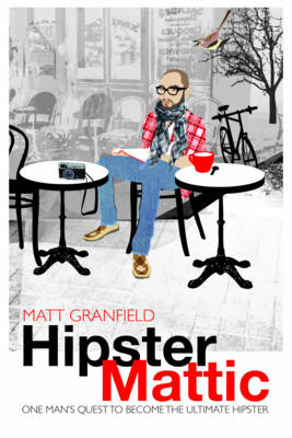 HipsterMattic: One Man's Quest to Become the Ultimate Hipster (Paperback)