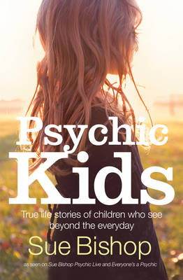 Psychic Kids: True Life Stories of Children Who See Beyond the Everyday (Paperback)
