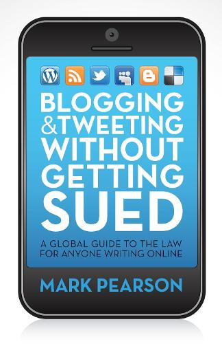 Blogging and Tweeting Without Getting Sued: A global guide to the law for anyone writing online (Paperback)