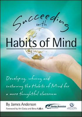 Succeeding with Habits of Mind: Developing, Infusing and Sustaining the HoM for a More Thoughtful Classroom (Paperback)