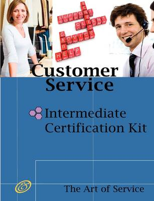 Customer Service Intermediate Level Full Certification Kit - Complete Skills, Training, and Support Steps to the Best Customer Experience by Redefinin (Paperback)