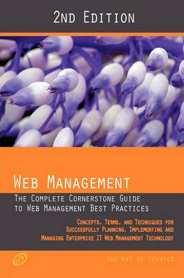 Web Management - The Complete Cornerstone Guide to Web Management Best Practices; Concepts, Terms and Techniques for Successfully Planning, Implementi (Paperback)