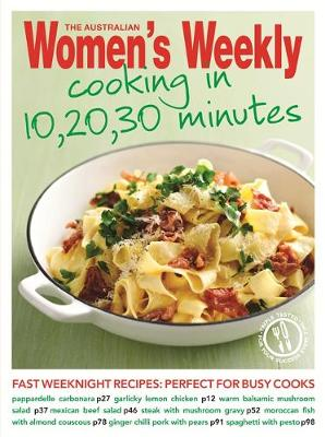 Cooking in 10, 20, 30 Minutes: Fresh, Simple, Homemade Food for Busy Weeknight Dinners - The Australian Women's Weekly: New Essentials (Paperback)