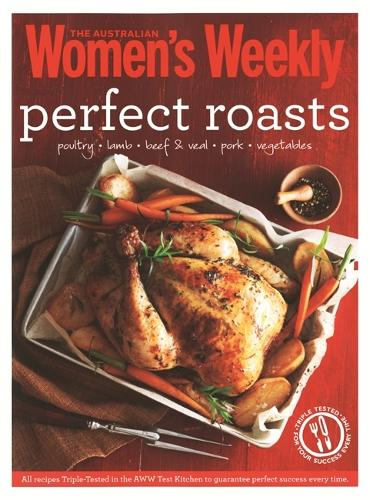 Perfect Roasts: Triple-tested, home-cooked classics for special family meals - The Australian Women's Weekly Essentials (Paperback)