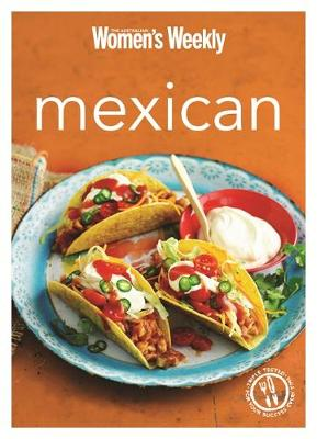 Mexican: Burritos, salsas, chillis, tacos and quesadillas from the legendary Test Kitchen - The Australian Women's Weekly Minis (Paperback)