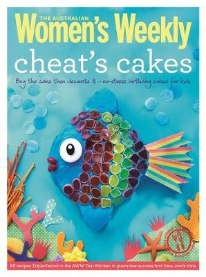 Cheat's Cakes: Shortcuts and Creative Ideas for Boys and Girls, Young and Old - The Australian Women's Weekly: New Essentials (Paperback)