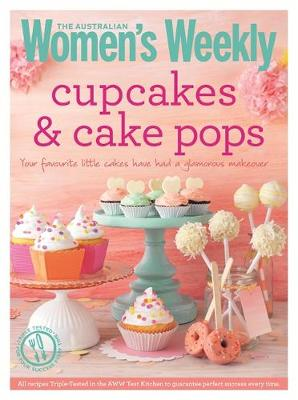 Cupcakes & Cake Pops: Inspiring designs and foolproof techniques for crowd-pleasing sweet treats - The Australian Women's Weekly Essentials (Paperback)