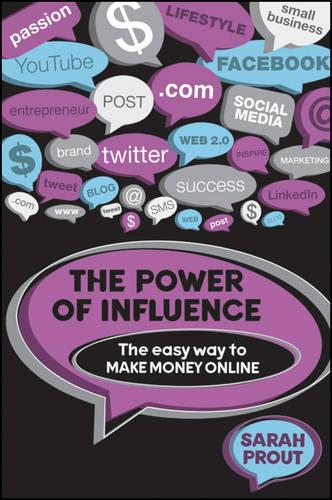 The Power of Influence: The Easy Way to Make Money Online (Paperback)