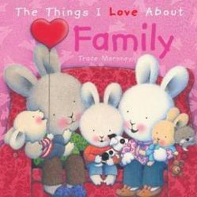 The Things I Love About Family (Hardback)