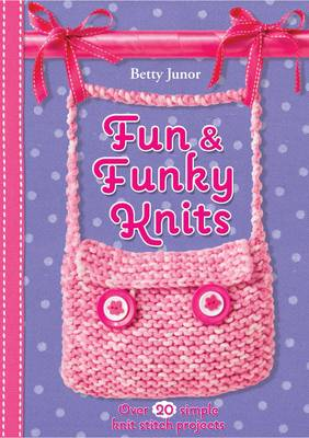 Fun And Funky Knits - Fun and Funky Knits (Paperback)