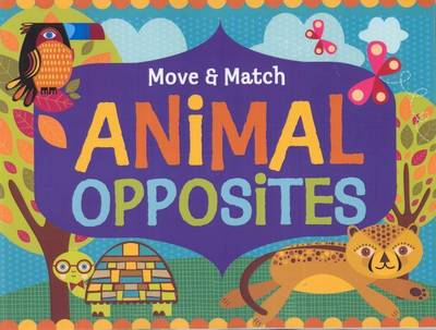 Move And Match Animal Opposites (Board book)