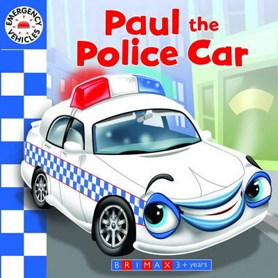 Emergency Vehicles: Paul the Police Car (Board book)