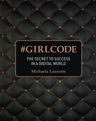 #Girlcode: The Secret to Success in a Digital World (Hardback)