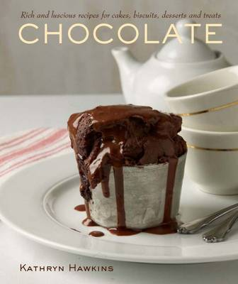 Chocolate: Rich and Luscious Recipes for Cakes, Biscuits, Desserts and Treats (Hardback)
