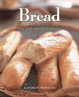 Bread: Simple and Satisfying Recipes for the Bread Machine (Hardback)