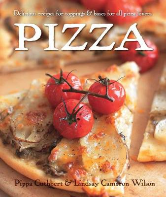Pizza: Delicious Recipes for Toppings and Bases for All Pizza Lovers (Hardback)