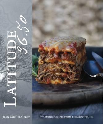 Latitude 36.50: Warming Recipes from the Mountains (Hardback)