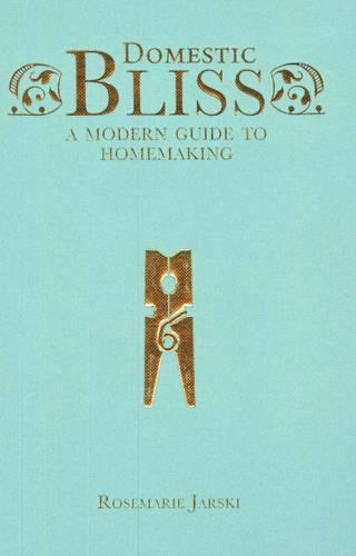 Domestic Bliss: A Modern Guide to Homemaking (Paperback)