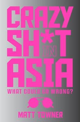 Crazy SH*T in Asia (Paperback)