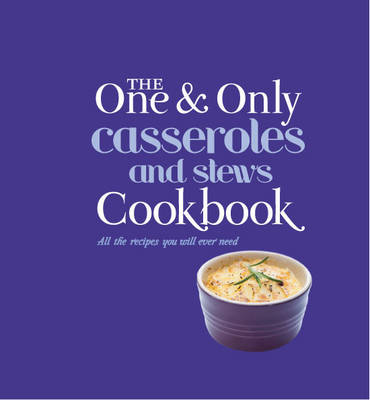 Casseroles and Stews: All the Recipes You Will Ever Need - One & Only Cookbook Series (Hardback)