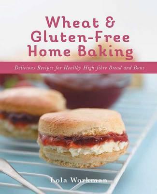 Wheat and Gluten-free Home Baking: Delicious Recipes for Healthy High-Fibre Bread and Buns (Paperback)