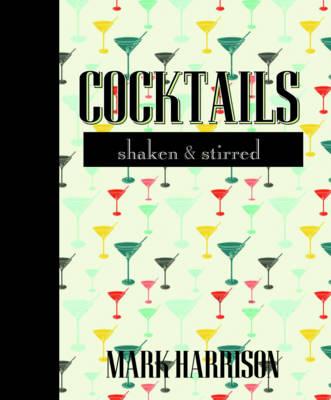 Cocktails: Shaken & Stirred (Hardback)