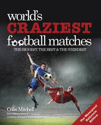 Worlds Craziest Football Matches: the Bathroom Edition (Paperback)