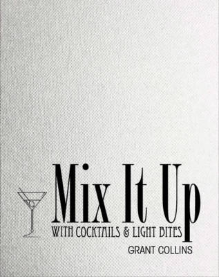 Mix it Up with Cocktails & Light Bites (Paperback)