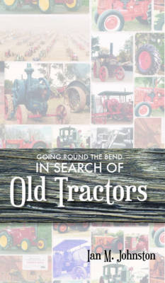 Going Round the Bend in Search of Old Tractors (Paperback)