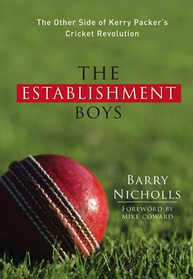 The Establishment Boys: The Other Side of Kerry Packer's Cricket Revolution (Hardback)