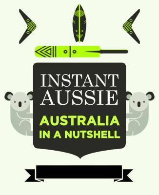 Instant Aussie: Australia in a Nutshell (Paperback)