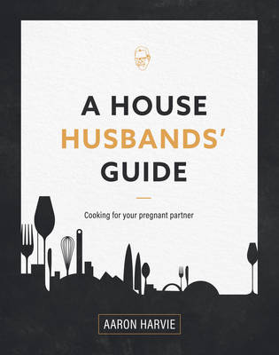 A House Husbands Guide to Pregnancy Cooking (Paperback)