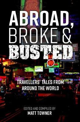 Abroad, Broke and Busted: Travellers' Tales from Around the World (Paperback)