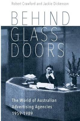 Behind Glass Doors: The World of Australian Advertising Agencies 1959-1989 (Paperback)