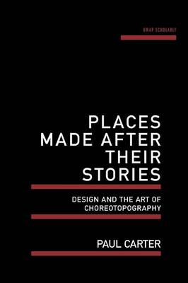 Places Made After Their Stories: Design and the art of choreotopography (Paperback)