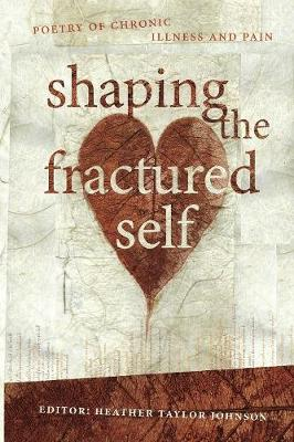 Shaping The Fractured Self: Poetry of Chronic Illness and Pain (Paperback)