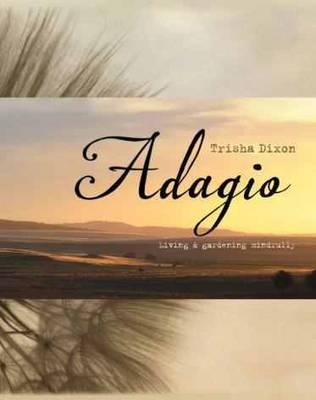 Adagio: Living and Gardening Mindfully (Hardback)