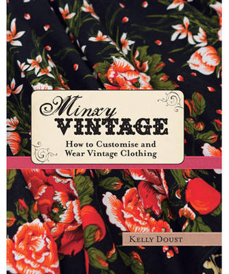 Minxy Vintage: How to Customise and Wear Vintage Clothing (Hardback)